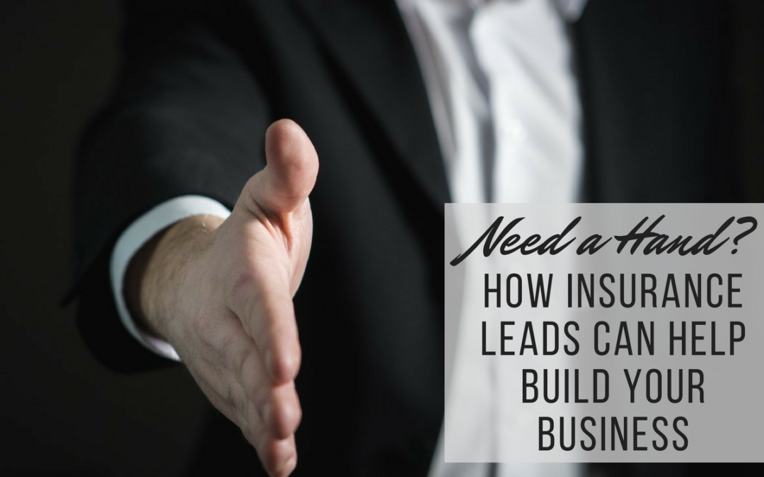 Need a Hand? How Insurance Leads Can Help Build Your Business